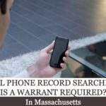 Cellphone Record Searches – Is a Warrant Required in Massachusetts